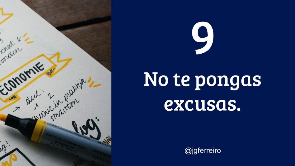 No te pongas excusas. @jgferreiro 9