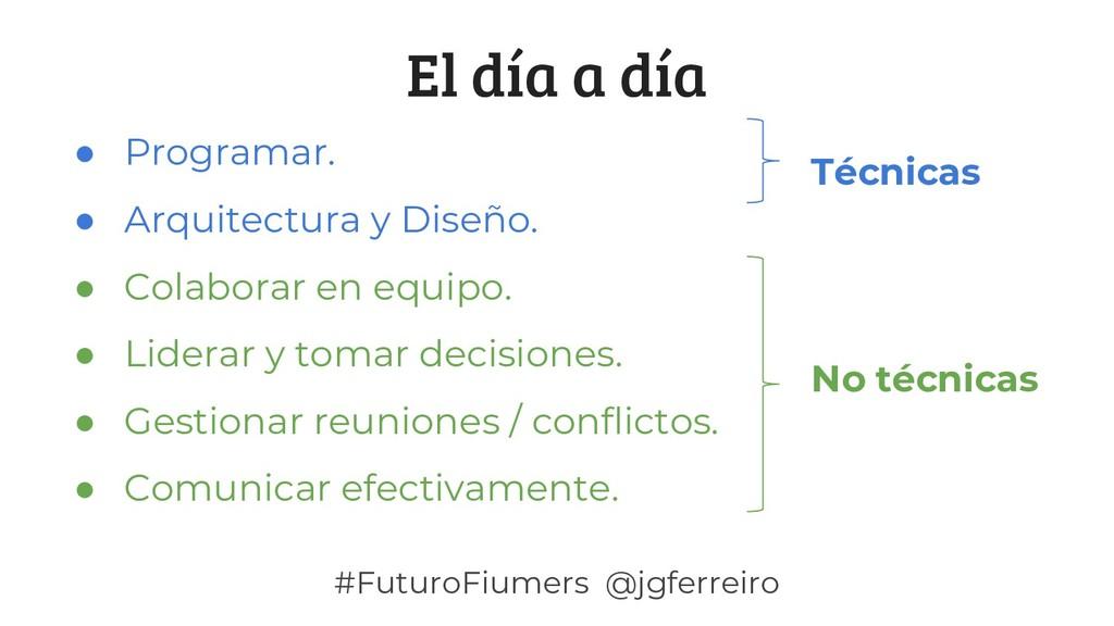 #FuturoFiumers @jgferreiro El día a día ● Progr...