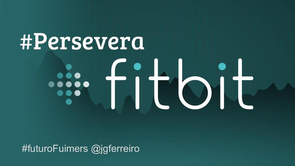 #Persevera #futuroFuimers @jgferreiro