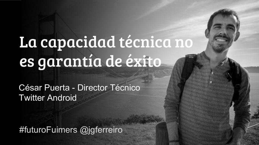 #FuturoFiumers @jgferreiro La capacidad técnica...