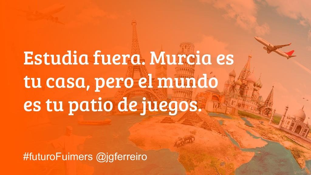 @jgferreiro Estudia fuera. Murcia es tu casa, p...