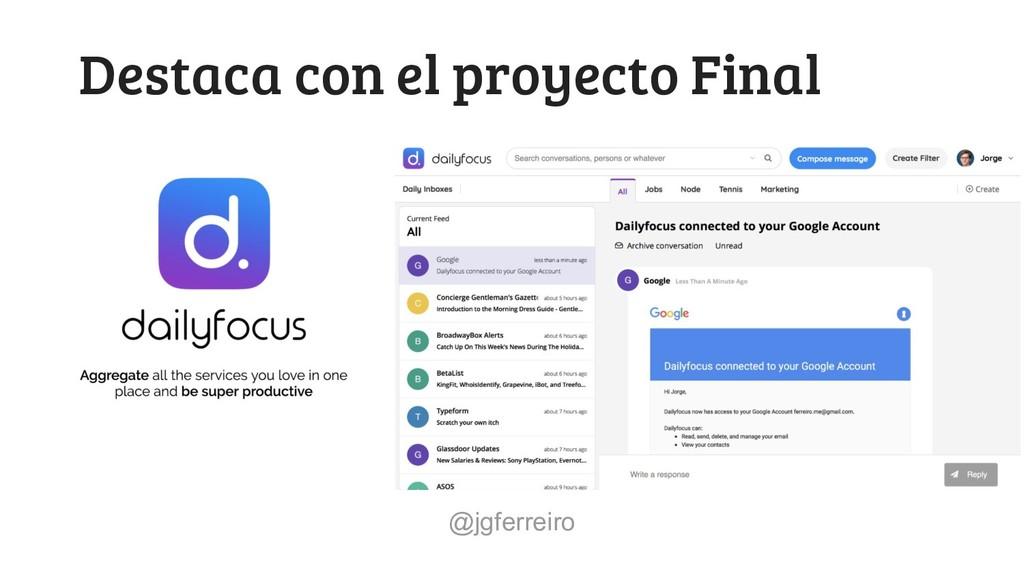 @jgferreiro Destaca con el proyecto Final