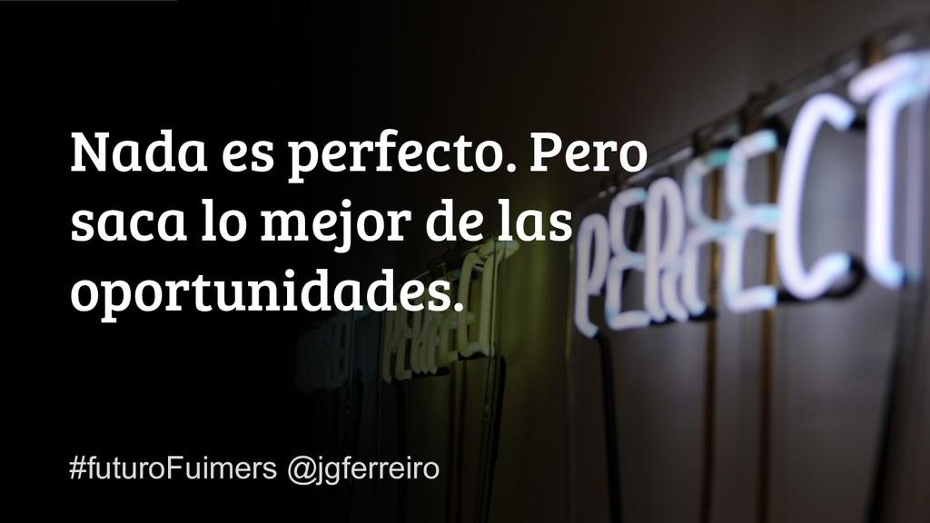 #FuturoFiumers @jgferreiro Nada es perfecto. Pe...
