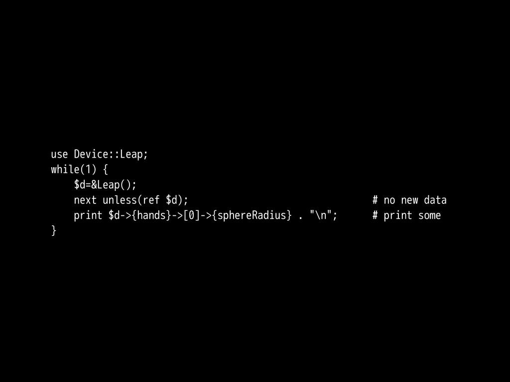 use Device::Leap; while(1) { $d=&Leap(); next u...