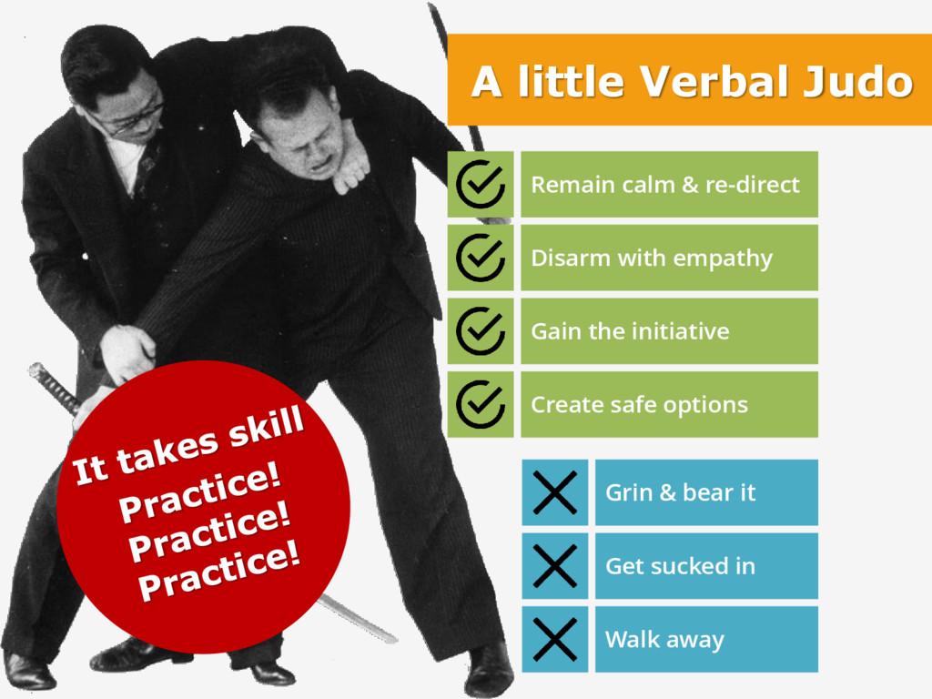 A little Verbal Judo Remain calm & re-direct Di...