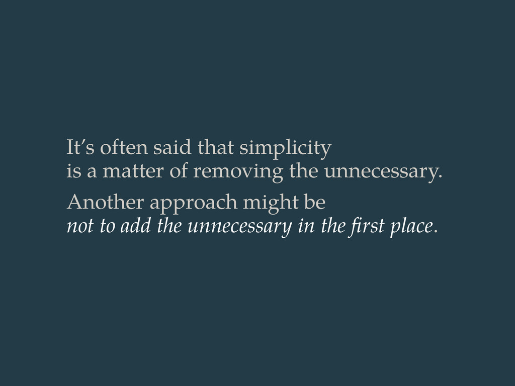 It's often said that simplicity is a matter of ...