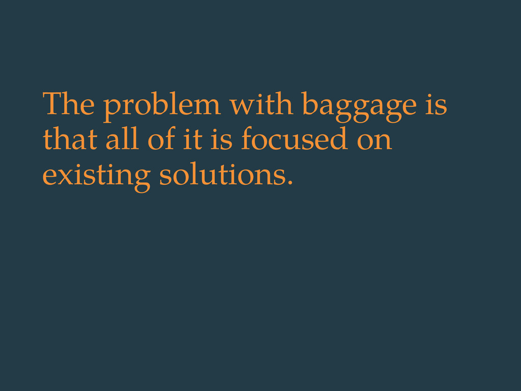The problem with baggage is that all of it is f...