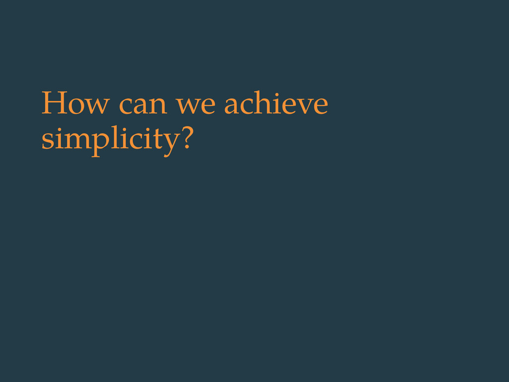 How can we achieve simplicity?