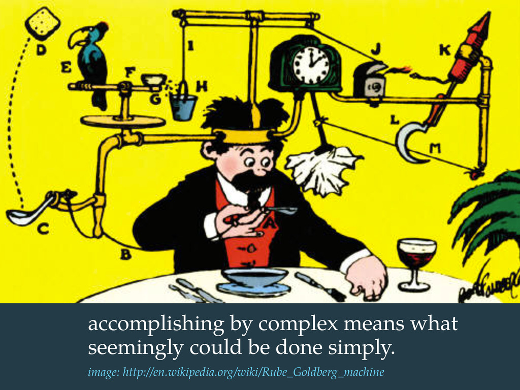 accomplishing by complex means what seemingly c...