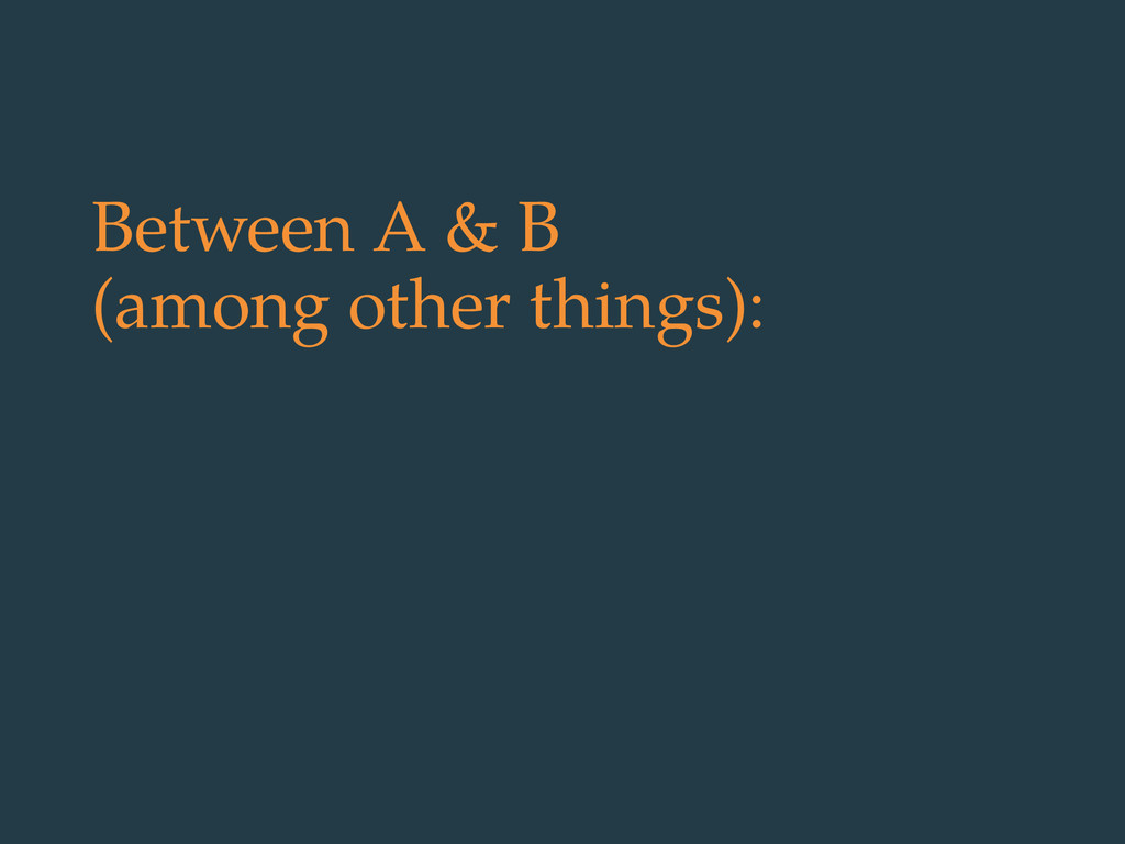 Between A & B (among other things):