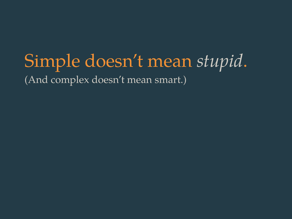 Simple doesn't mean stupid. (And complex doesn'...