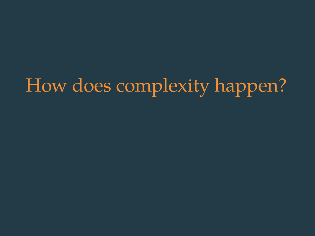 How does complexity happen?
