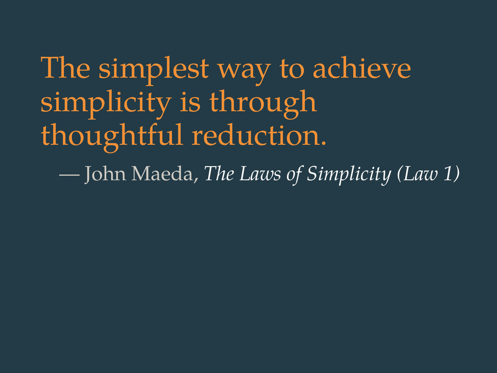 The simplest way to achieve simplicity is throu...