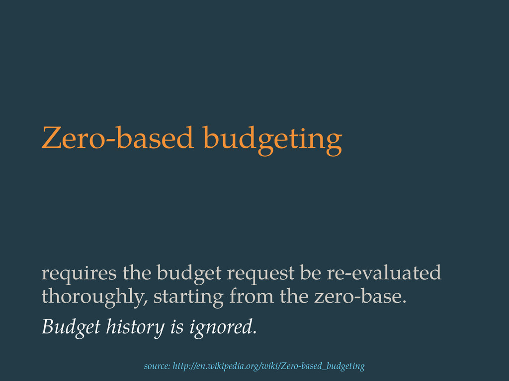 Zero-based budgeting requires the budget reques...