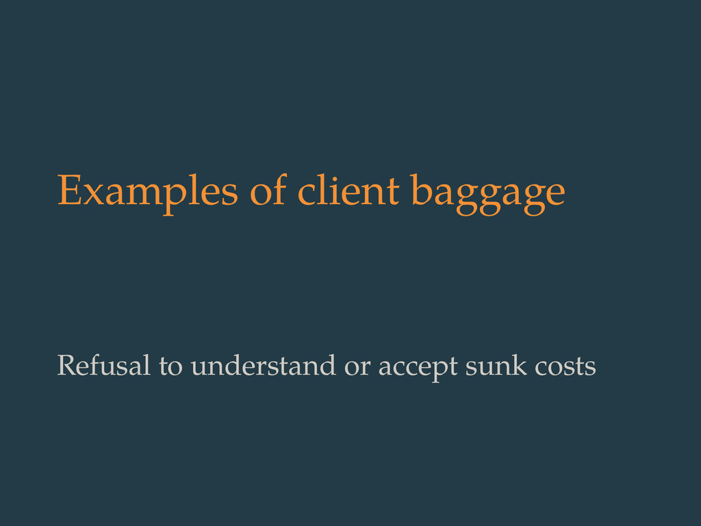 Examples of client baggage Refusal to understan...