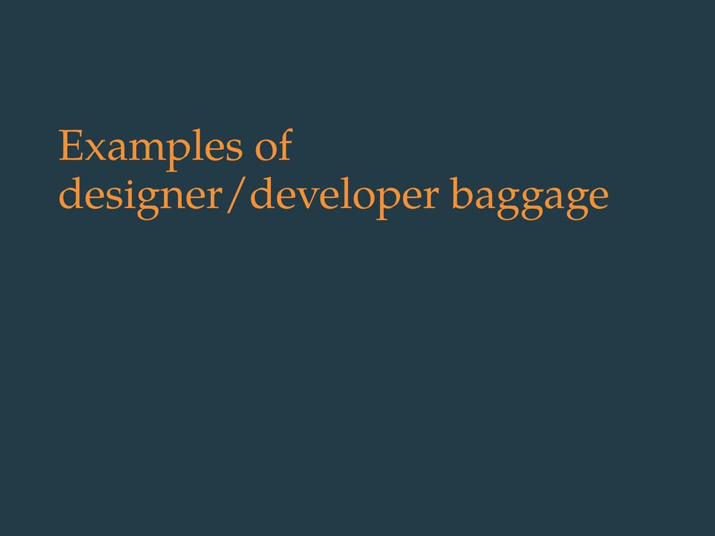 Examples of designer/developer baggage