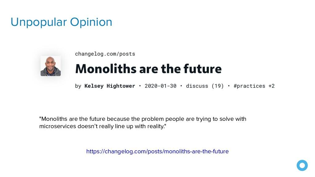 "Unpopular Opinion ""Monoliths are the future bec..."