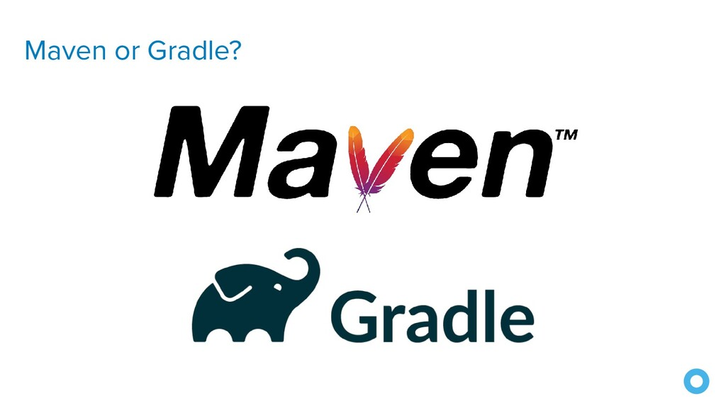 Maven or Gradle?