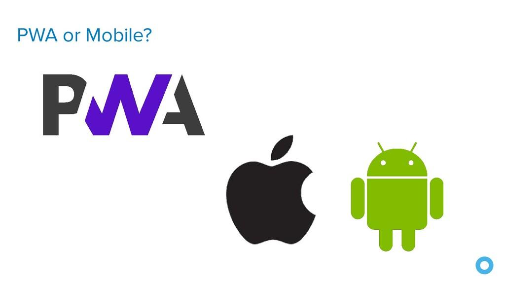 PWA or Mobile?