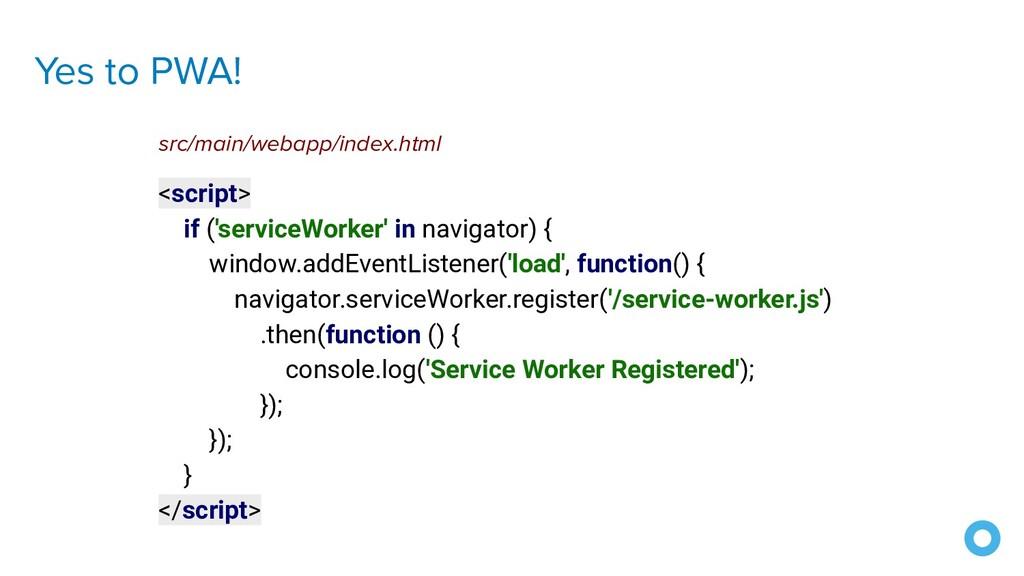 Yes to PWA! <script> if ('serviceWorker' in nav...