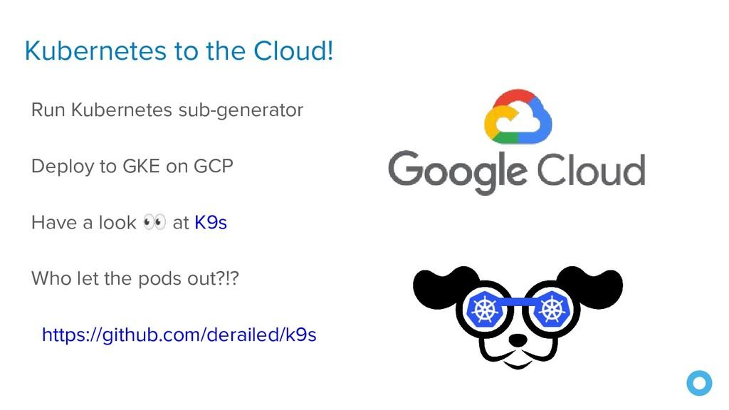 Kubernetes to the Cloud! Run Kubernetes sub-gen...