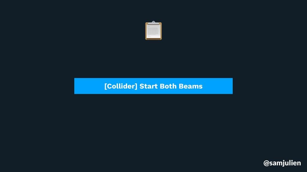 @samjulien [Collider] Start Both Beams