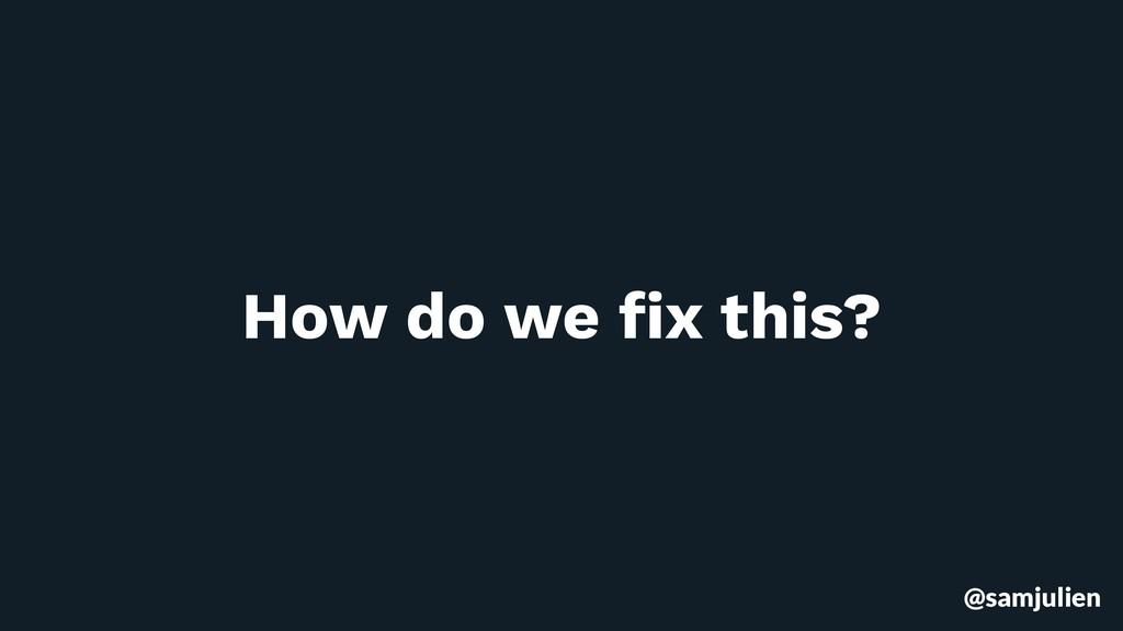 @samjulien How do we fix this?