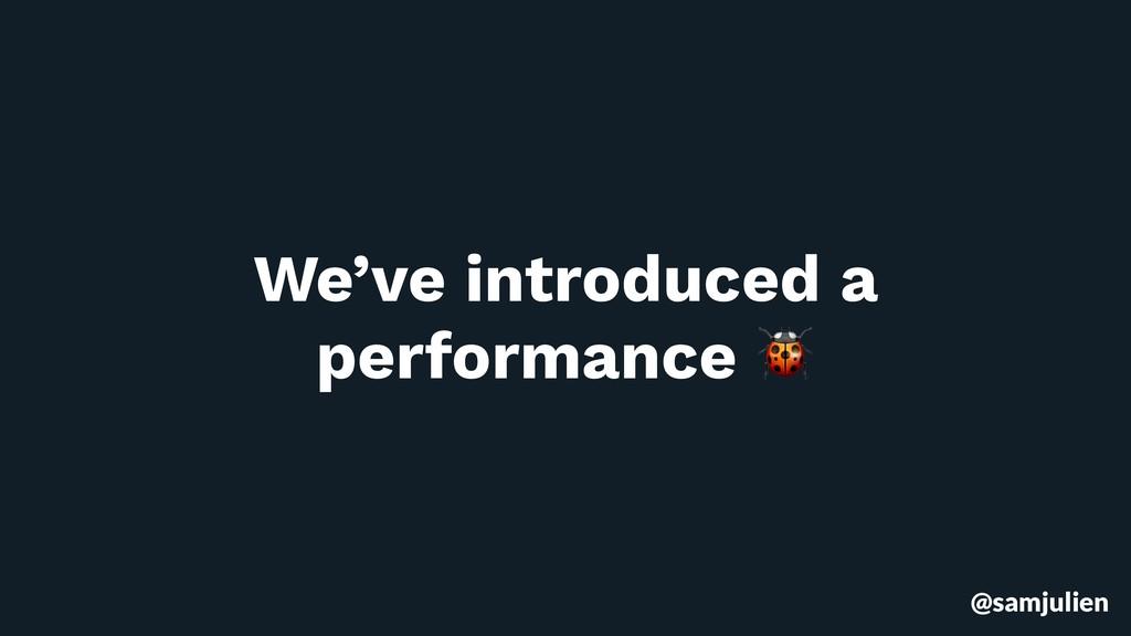 @samjulien We've introduced a performance