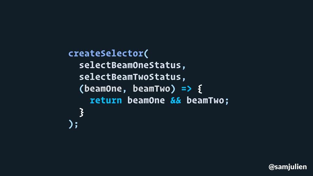@samjulien createSelector( selectBeamOneStatus,...
