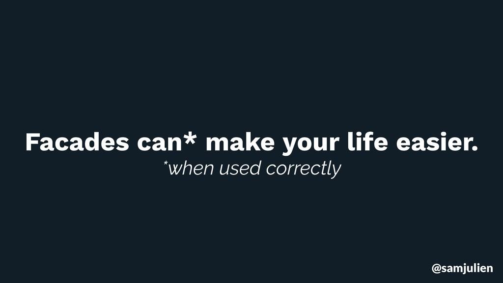 @samjulien Facades can* make your life easier. ...