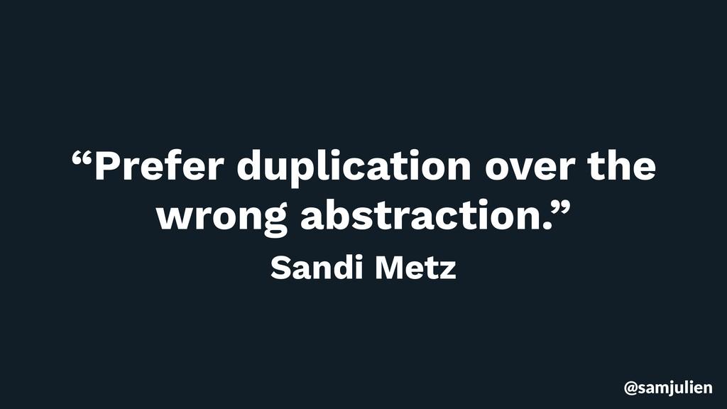 """@samjulien """"Prefer duplication over the wrong a..."""