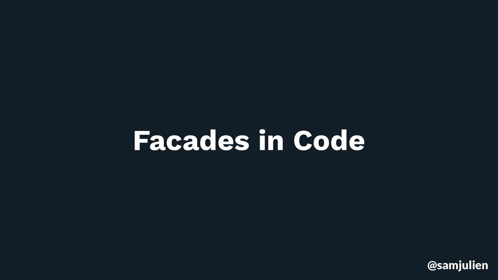 @samjulien Facades in Code