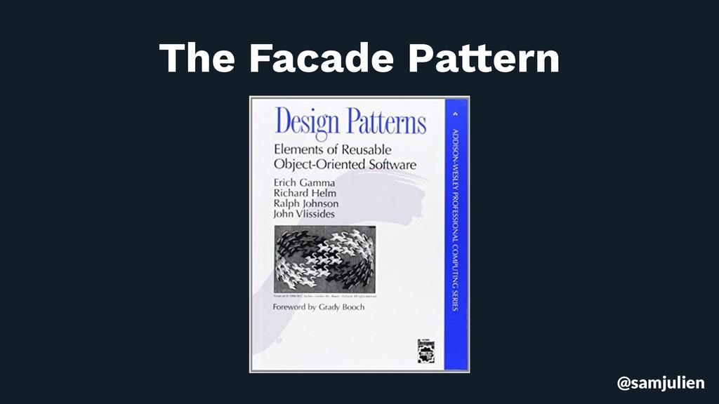 @samjulien The Facade Pattern