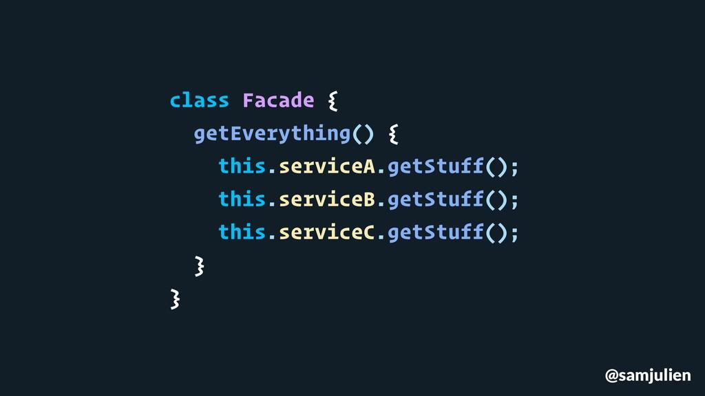 @samjulien class Facade { getEverything() { thi...