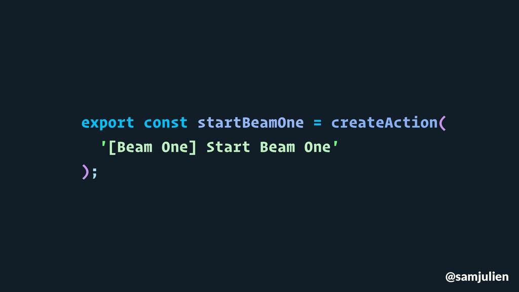 @samjulien export const startBeamOne = createAc...