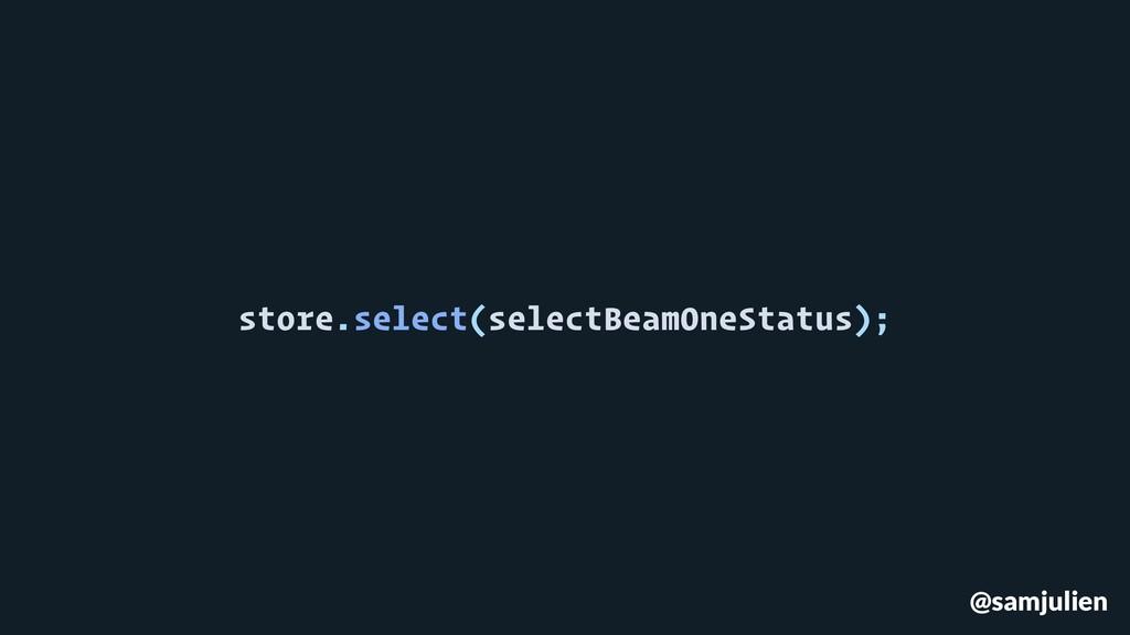 @samjulien store.select(selectBeamOneStatus);