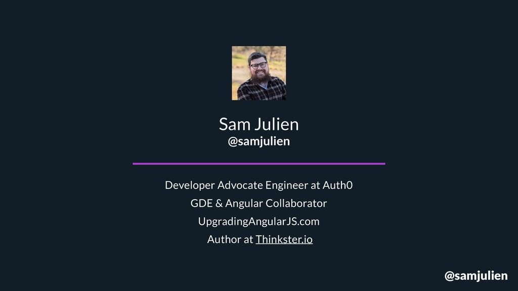 Sam Julien @samjulien Developer Advocate Engine...
