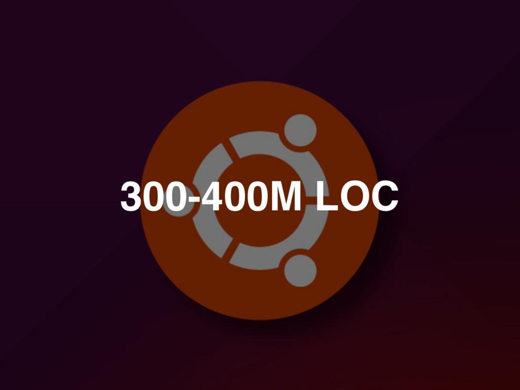300-400M LOC