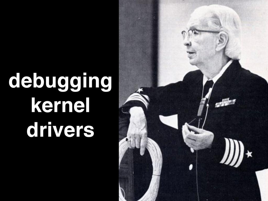 debugging kernel drivers