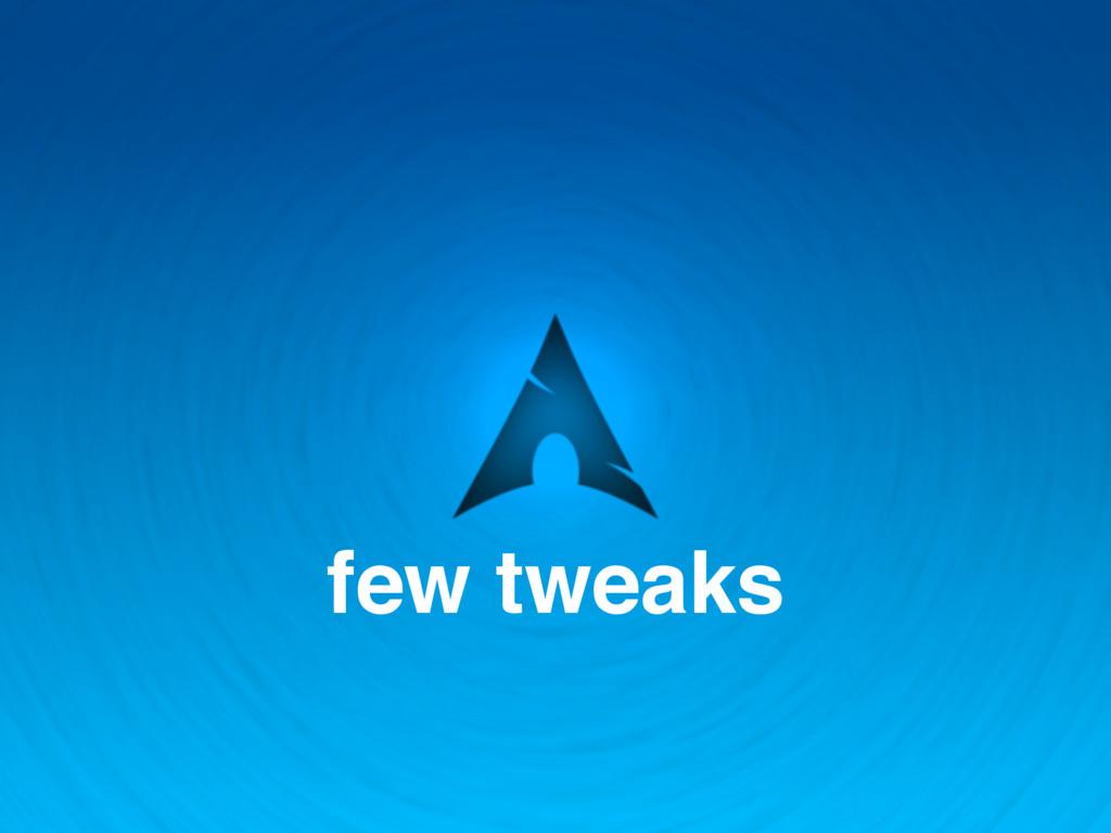few tweaks