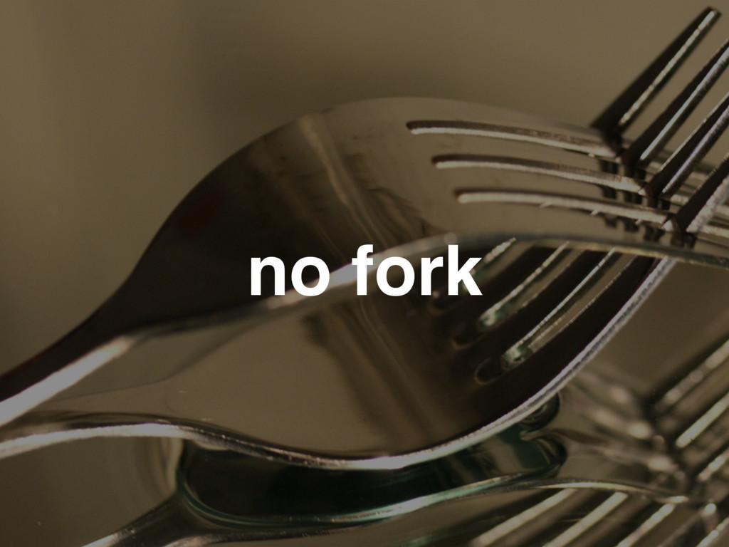 no fork