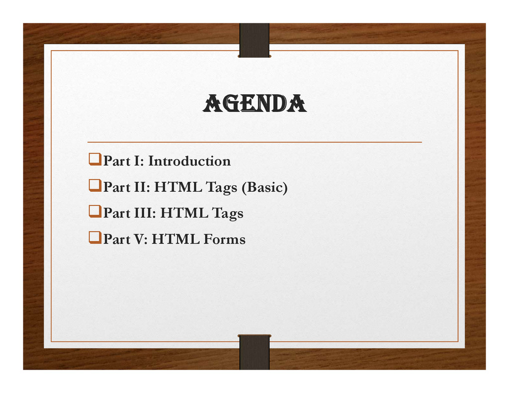 agENDa Part I: Introduction Part II: HTML Tag...