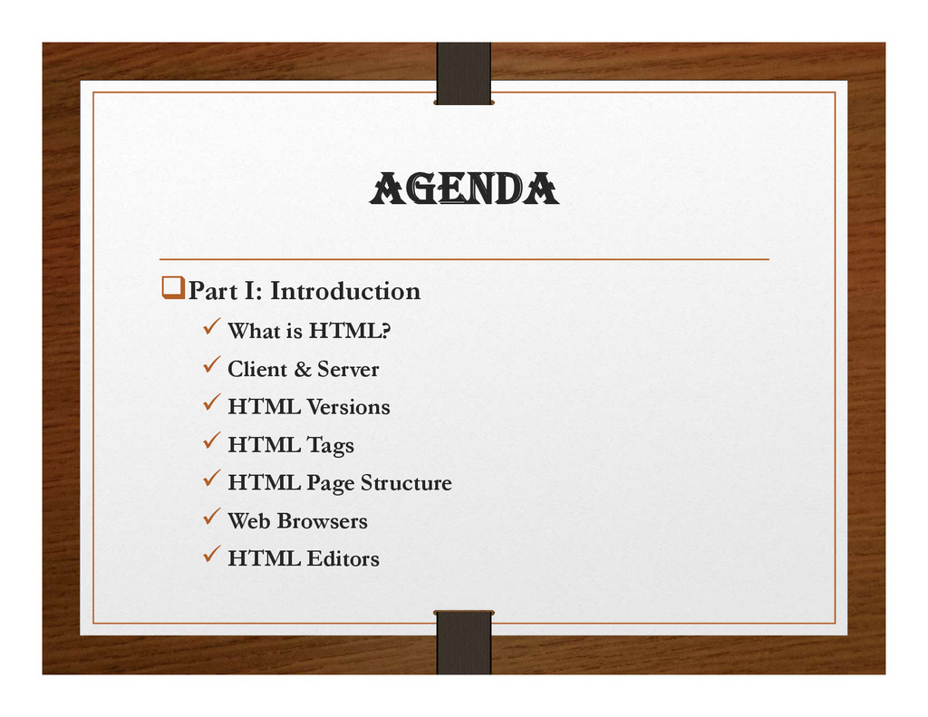 agENDa Part I: Introduction  What is HTML?  ...