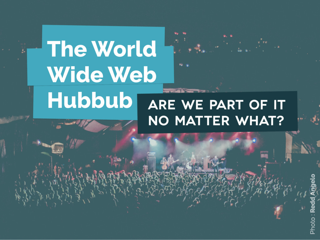 Are we part of it no matter what? The World Wid...