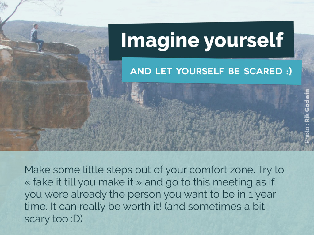 Imagine yourself and let yourself be scared :) ...