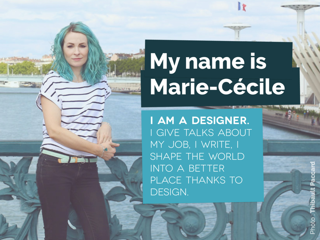 My name is Marie-Cécile I am a designer. I give...
