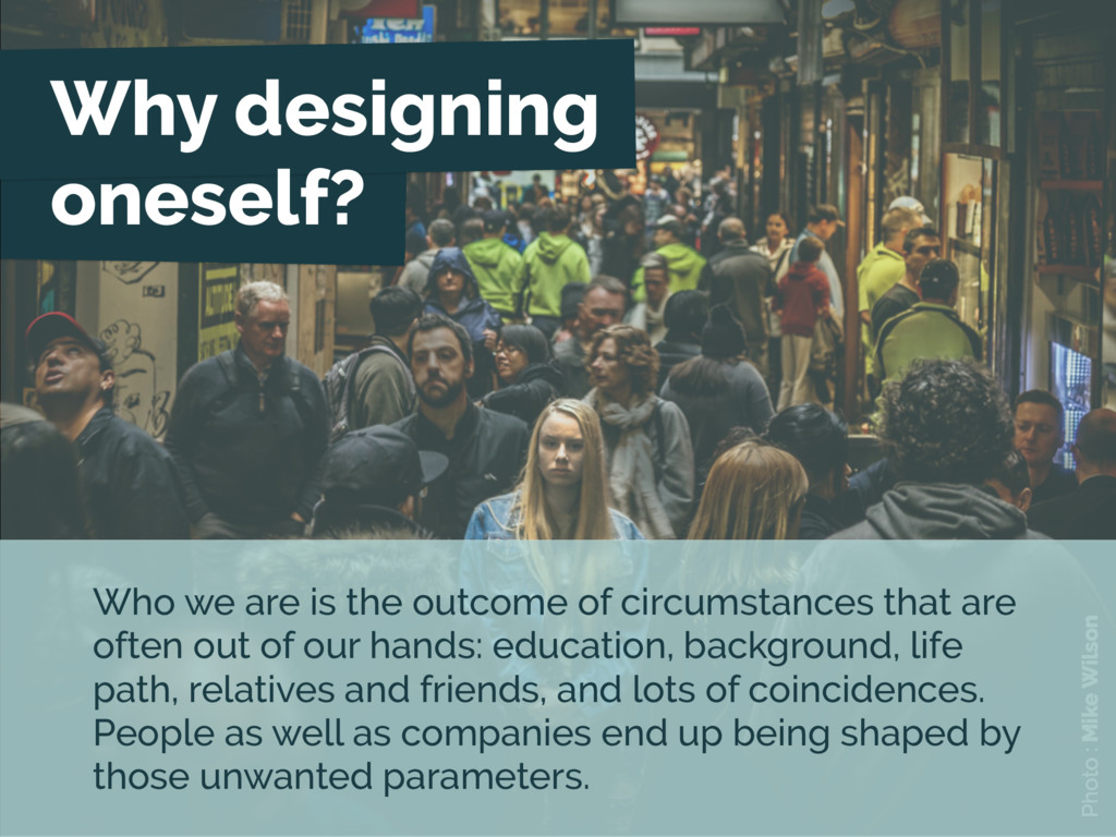 Why designing oneself? Photo : Mike Wilson Who ...