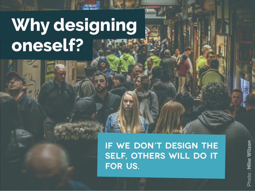 If we don't design the self, others will do it ...