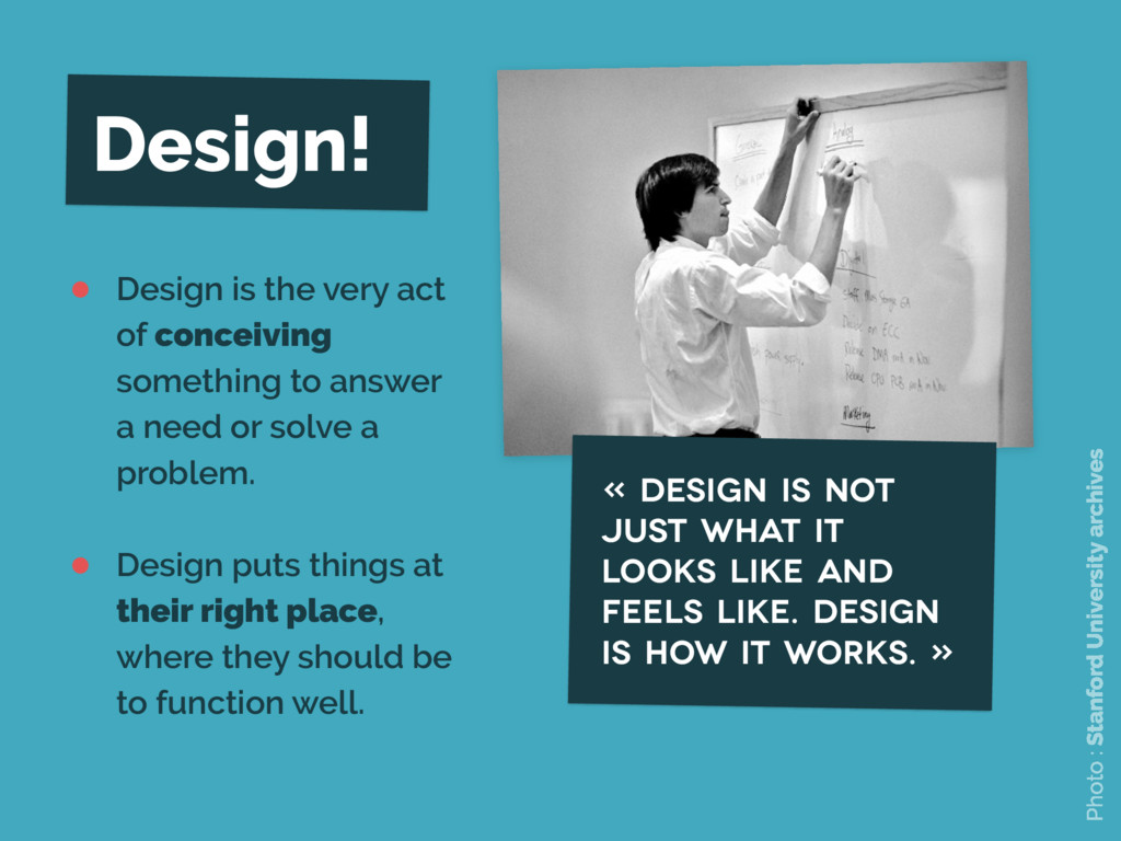 Design! • Design is the very act of conceiving ...