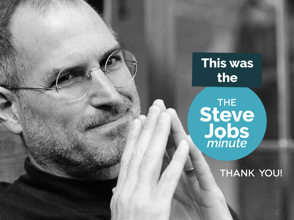 the thank you! This was the Steve Jobs minute